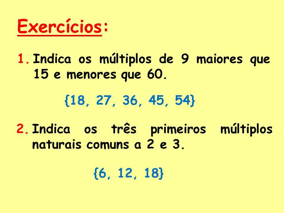 Exercícios: Indica os múltiplos de 9 maiores que 15 e menores que 60.