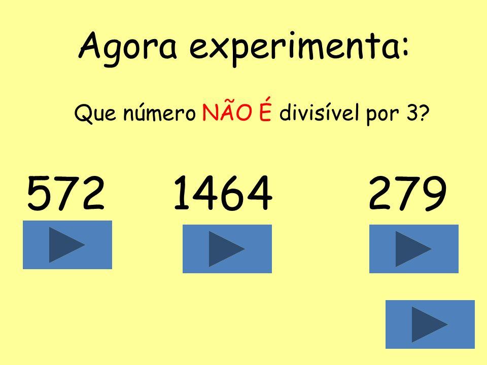Agora experimenta: Que número NÃO É divisível por 3 572 1464 279