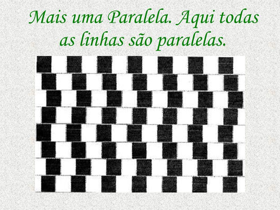 Mais uma Paralela. Aqui todas as linhas são paralelas.