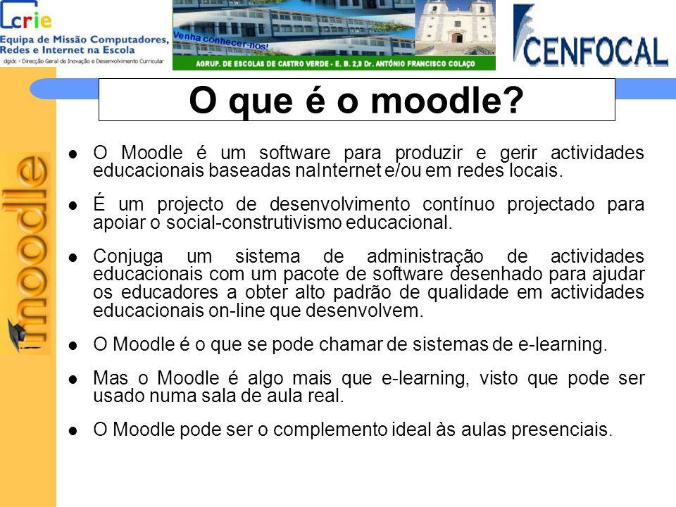 O que é o moodle O Moodle é um software para produzir e gerir actividades educacionais baseadas naInternet e/ou em redes locais.