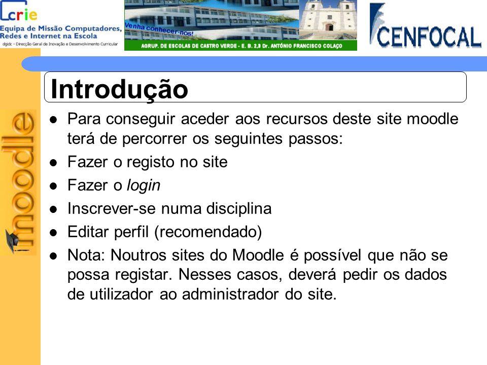 Introdução Para conseguir aceder aos recursos deste site moodle terá de percorrer os seguintes passos: