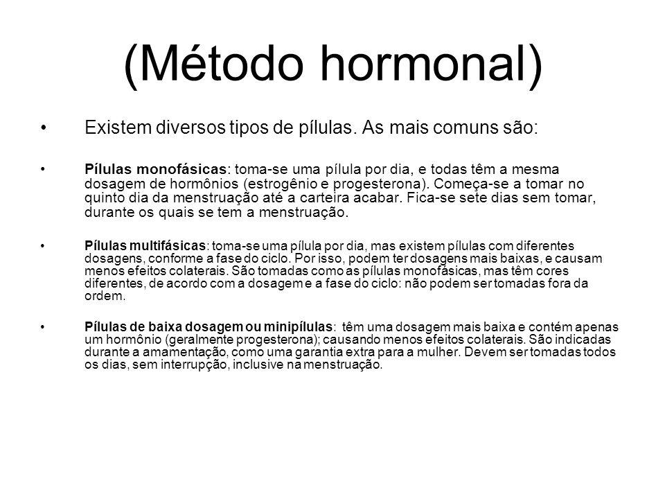 (Método hormonal)Existem diversos tipos de pílulas. As mais comuns são: