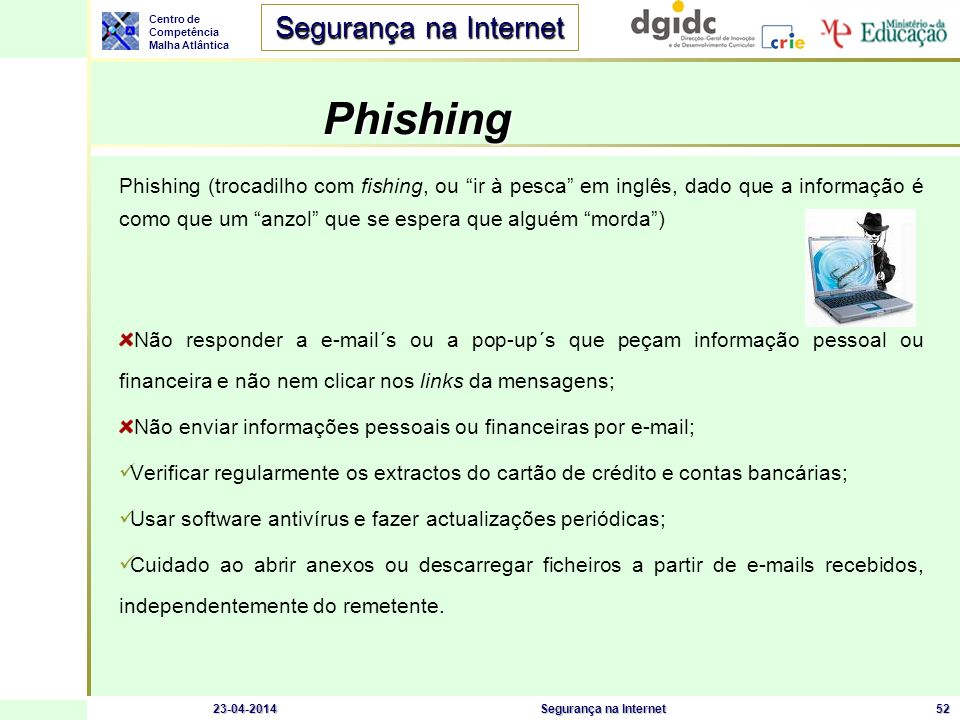 Phishing Phishing (trocadilho com fishing, ou ir à pesca em inglês, dado que a informação é como que um anzol que se espera que alguém morda )