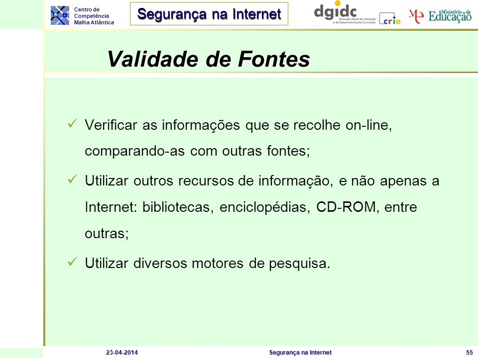 Validade de Fontes Verificar as informações que se recolhe on-line, comparando-as com outras fontes;