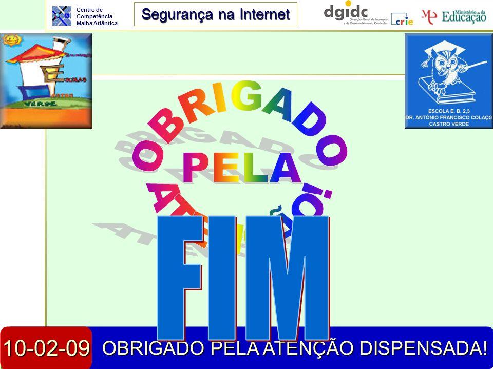 OBRIGADO PELA ATENÇÃO! FIM 10-02-09 OBRIGADO PELA ATENÇÃO DISPENSADA!