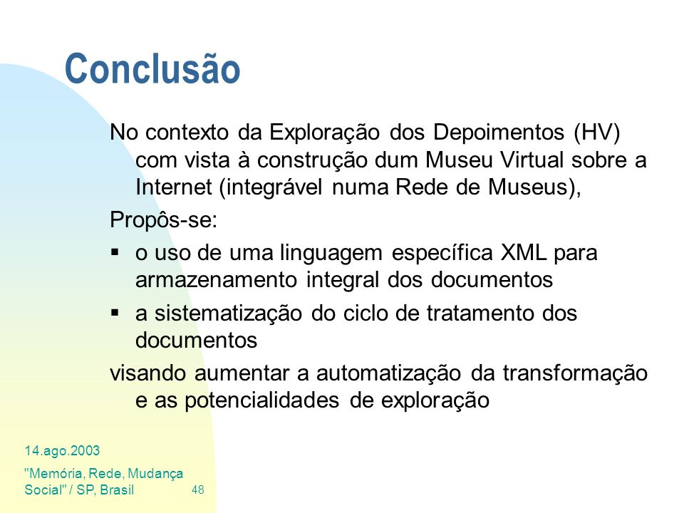 Conclusão No contexto da Exploração dos Depoimentos (HV) com vista à construção dum Museu Virtual sobre a Internet (integrável numa Rede de Museus),
