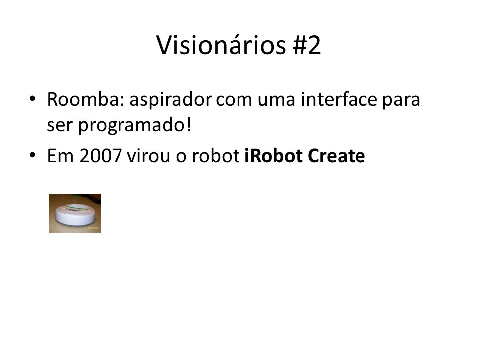 Visionários #2 Roomba: aspirador com uma interface para ser programado.