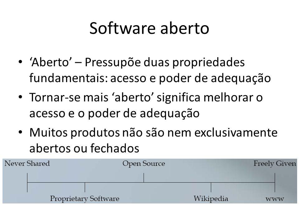 Software aberto 'Aberto' – Pressupõe duas propriedades fundamentais: acesso e poder de adequação.