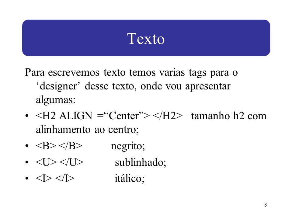 Texto Para escrevemos texto temos varias tags para o 'designer' desse texto, onde vou apresentar algumas: