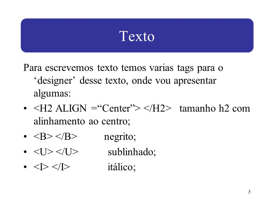 TextoPara escrevemos texto temos varias tags para o 'designer' desse texto, onde vou apresentar algumas: