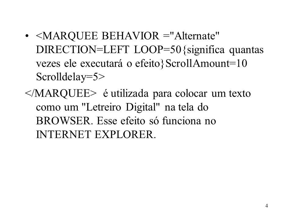 <MARQUEE BEHAVIOR = Alternate DIRECTION=LEFT LOOP=50{significa quantas vezes ele executará o efeito}ScrollAmount=10 Scrolldelay=5>