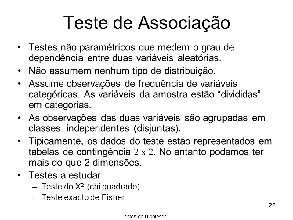 Teste de Associação Testes não paramétricos que medem o grau de dependência entre duas variáveis aleatórias.