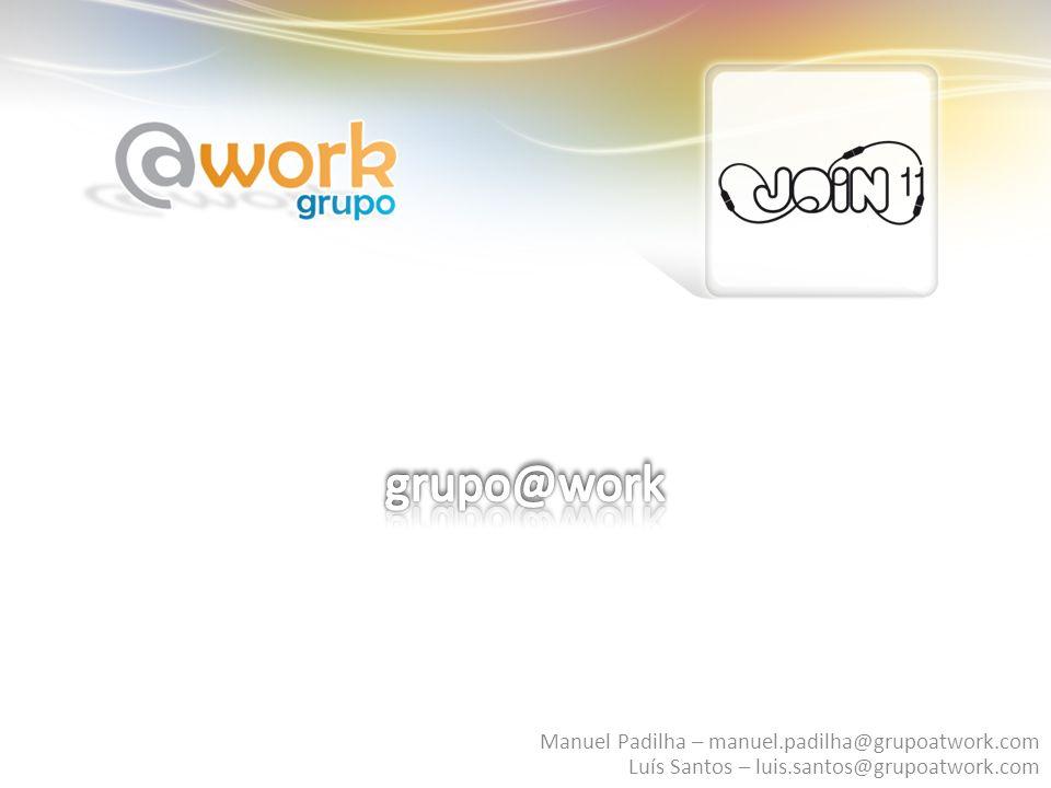 grupo@work Manuel Padilha – manuel.padilha@grupoatwork.com Luís Santos – luis.santos@grupoatwork.com.