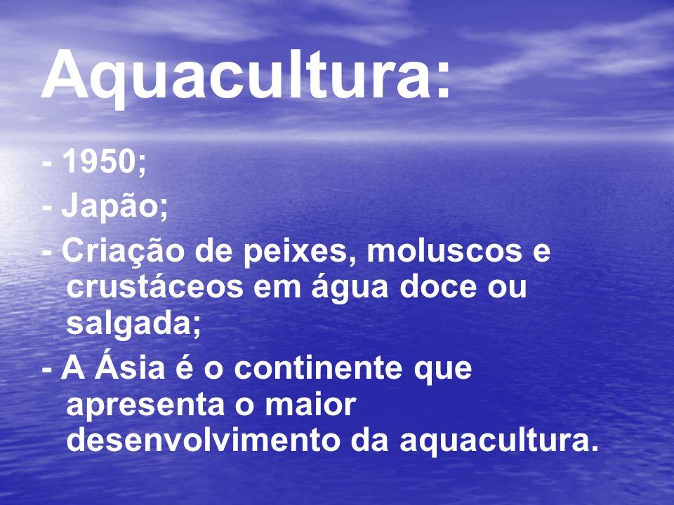 Aquacultura: - 1950; - Japão;