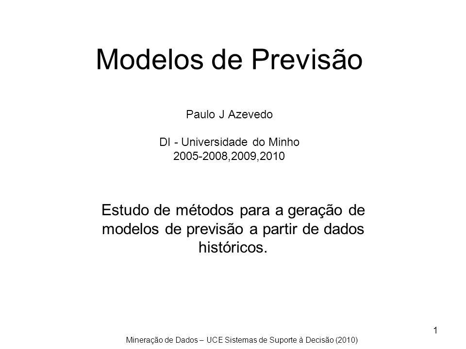 Modelos de Previsão Paulo J Azevedo DI - Universidade do Minho 2005-2008,2009,2010