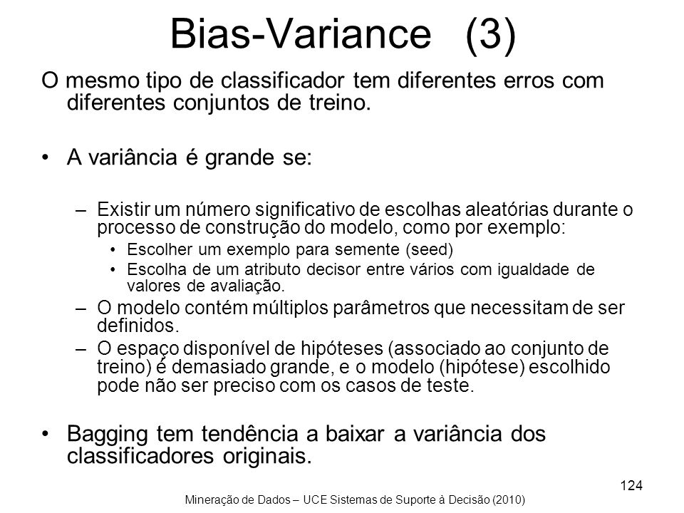 Bias-Variance (3) O mesmo tipo de classificador tem diferentes erros com diferentes conjuntos de treino.