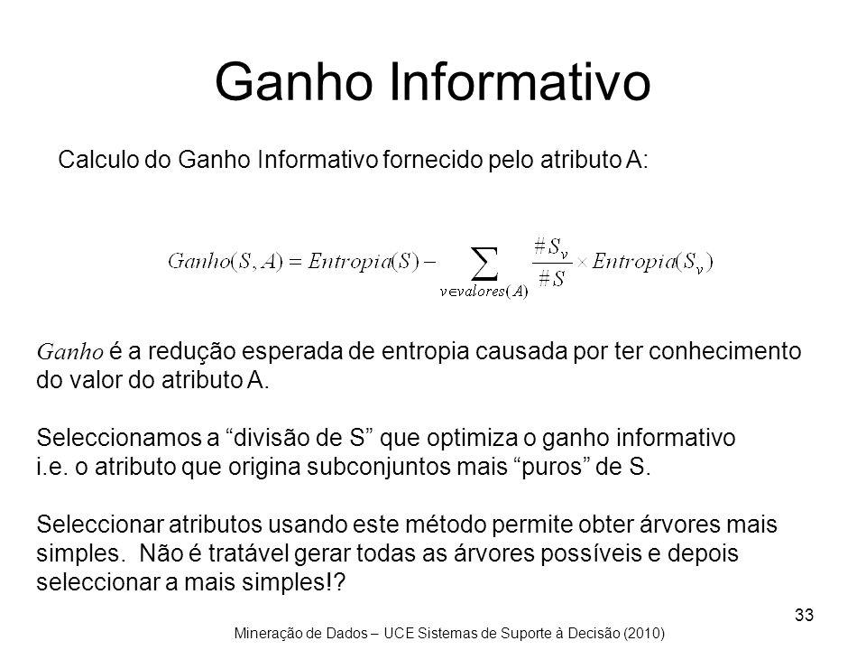 Ganho Informativo Calculo do Ganho Informativo fornecido pelo atributo A: Ganho é a redução esperada de entropia causada por ter conhecimento.