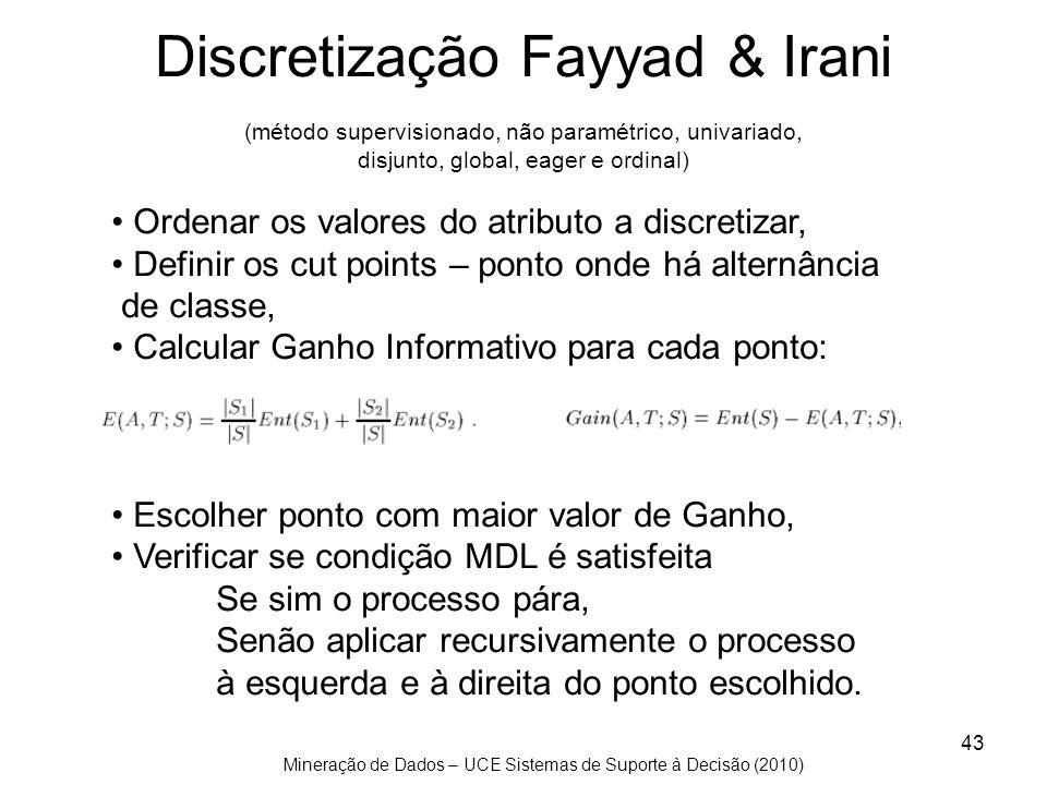 Discretização Fayyad & Irani (método supervisionado, não paramétrico, univariado, disjunto, global, eager e ordinal)