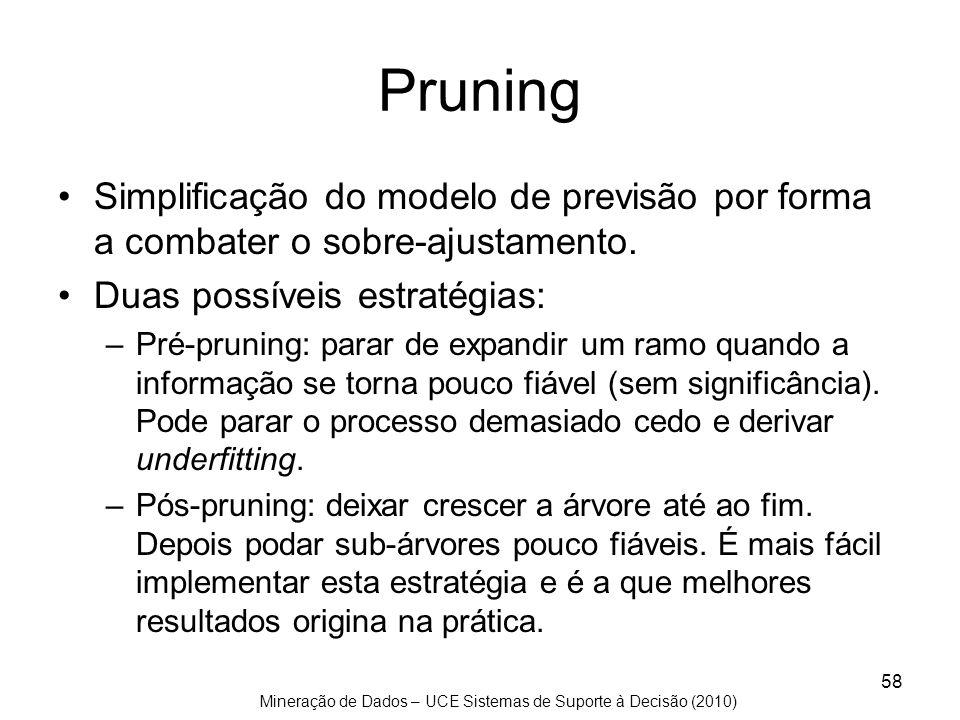 Pruning Simplificação do modelo de previsão por forma a combater o sobre-ajustamento. Duas possíveis estratégias: