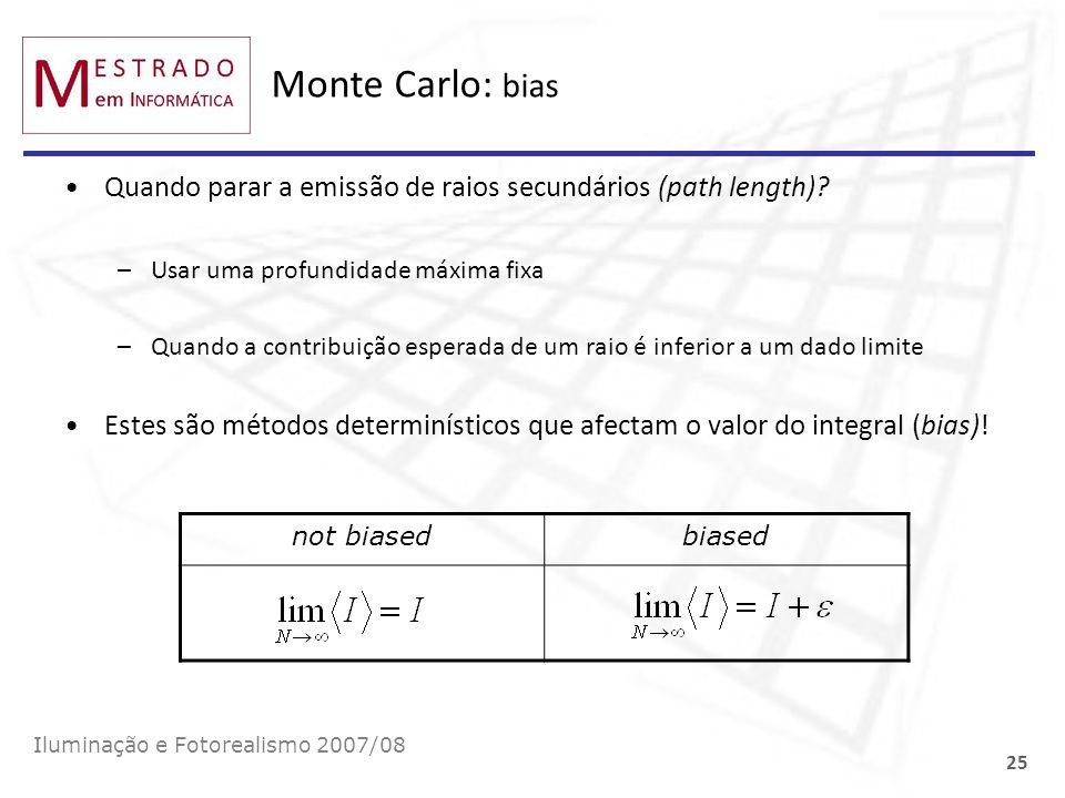 Monte Carlo: bias Quando parar a emissão de raios secundários (path length) Usar uma profundidade máxima fixa.