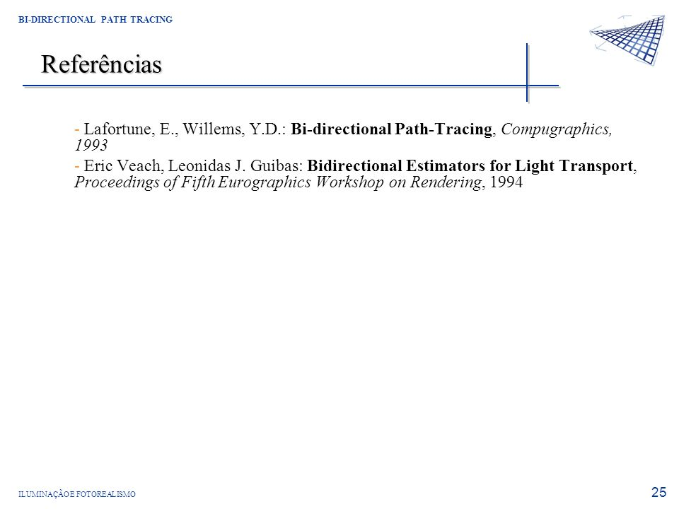 ReferênciasLafortune, E., Willems, Y.D.: Bi-directional Path-Tracing, Compugraphics, 1993.