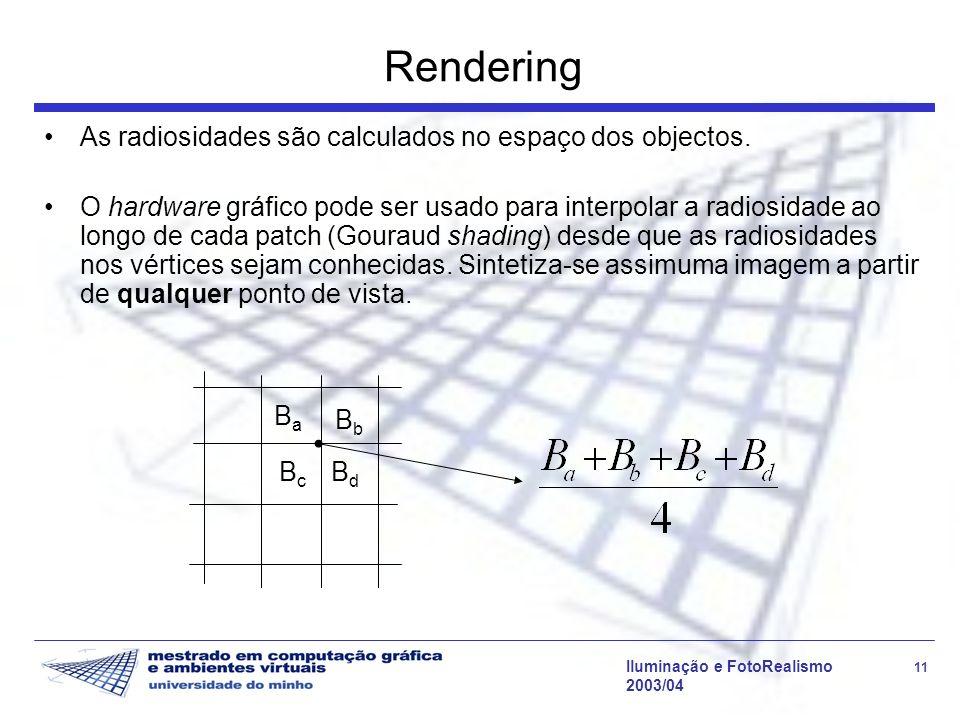 Rendering As radiosidades são calculados no espaço dos objectos.