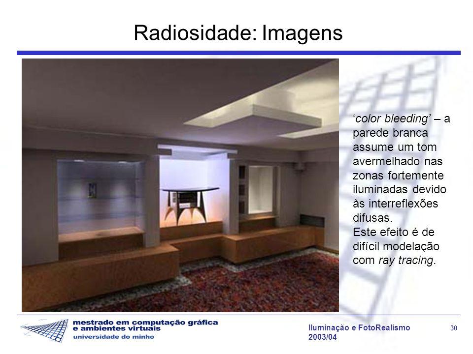 Radiosidade: Imagens 'color bleeding' – a parede branca assume um tom avermelhado nas zonas fortemente iluminadas devido às interreflexões difusas.
