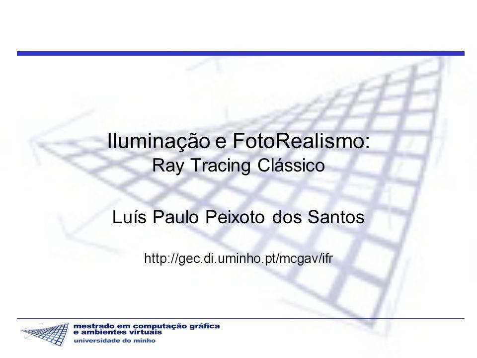 Iluminação e FotoRealismo: Ray Tracing Clássico