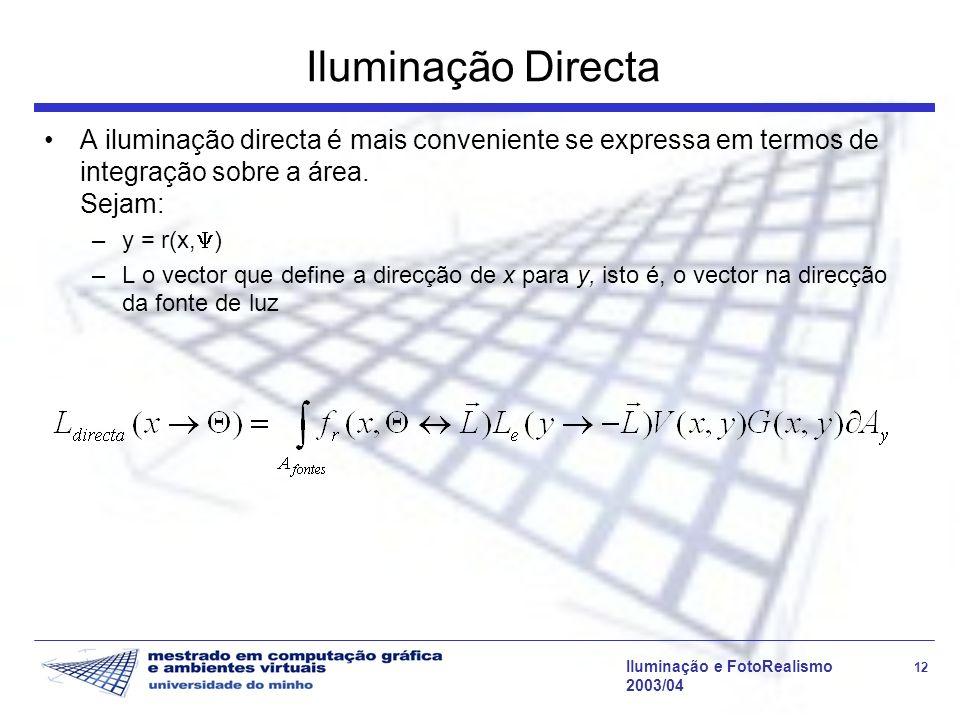 Iluminação Directa A iluminação directa é mais conveniente se expressa em termos de integração sobre a área. Sejam: