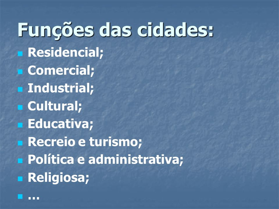 Funções das cidades: Residencial; Comercial; Industrial; Cultural;