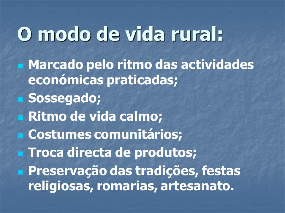 O modo de vida rural: Marcado pelo ritmo das actividades económicas praticadas; Sossegado; Ritmo de vida calmo;