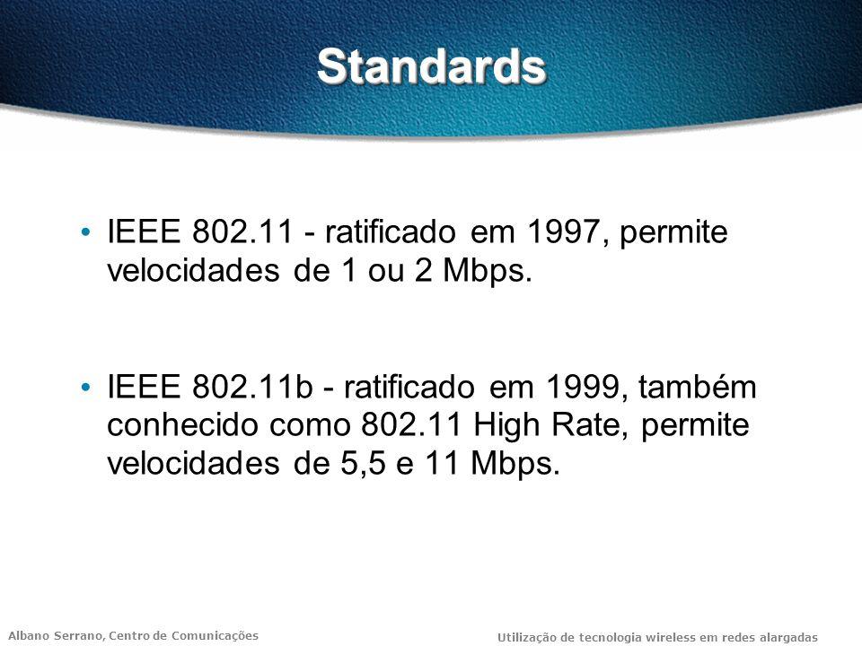 Standards IEEE 802.11 - ratificado em 1997, permite velocidades de 1 ou 2 Mbps.