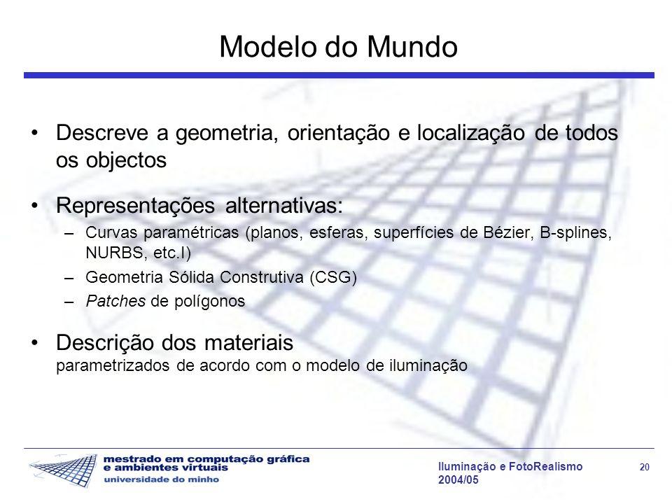 Modelo do Mundo Descreve a geometria, orientação e localização de todos os objectos. Representações alternativas: