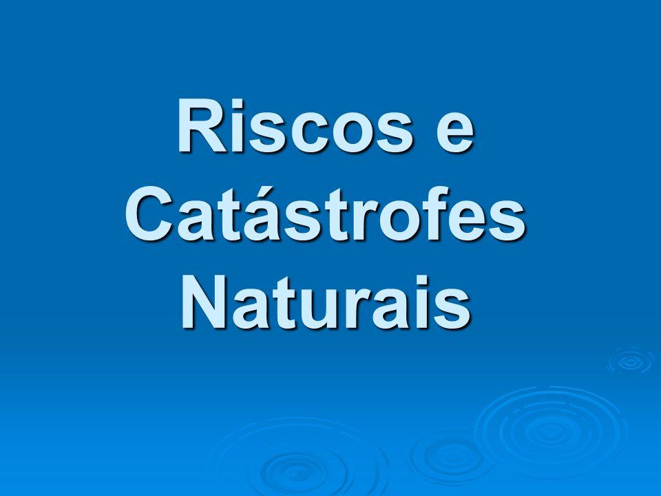 Riscos e Catástrofes Naturais
