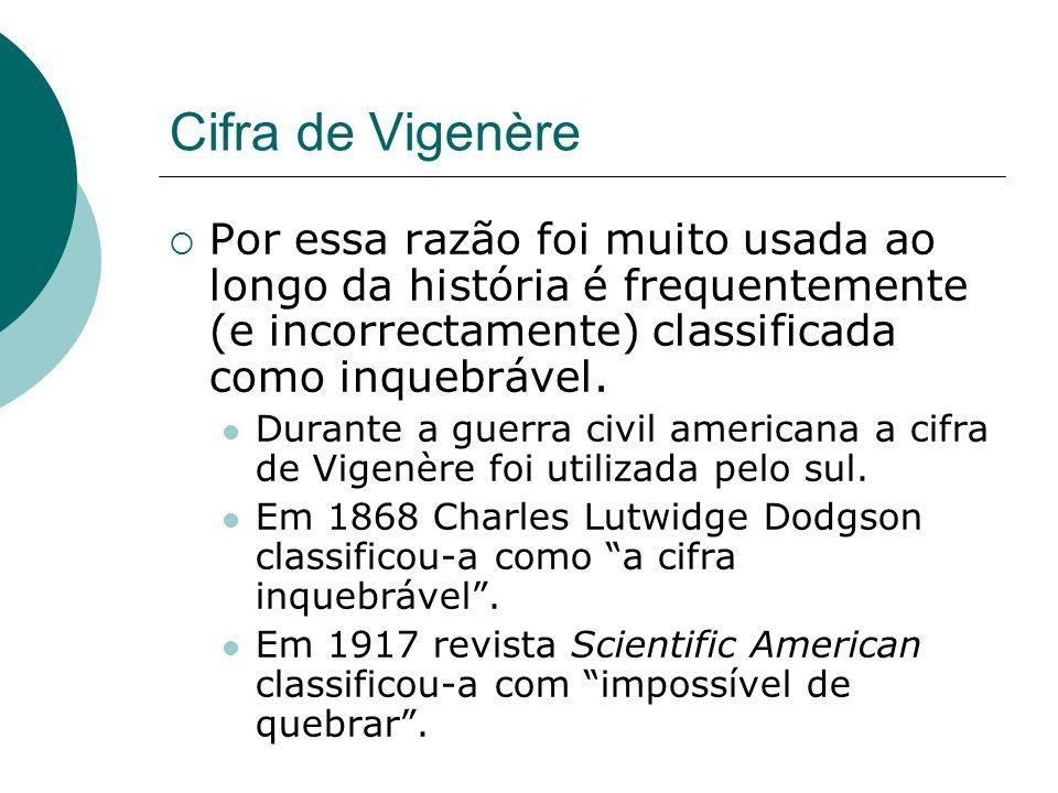 Cifra de Vigenère Por essa razão foi muito usada ao longo da história é frequentemente (e incorrectamente) classificada como inquebrável.