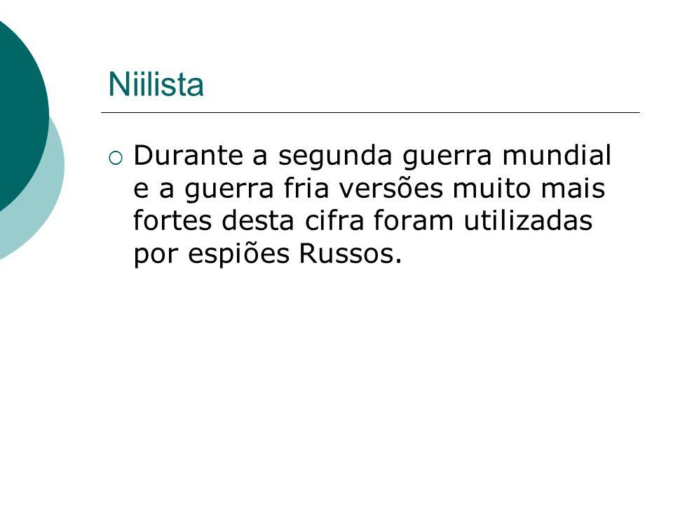 NiilistaDurante a segunda guerra mundial e a guerra fria versões muito mais fortes desta cifra foram utilizadas por espiões Russos.