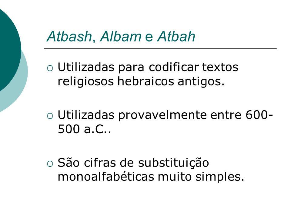 Atbash, Albam e AtbahUtilizadas para codificar textos religiosos hebraicos antigos. Utilizadas provavelmente entre 600-500 a.C..