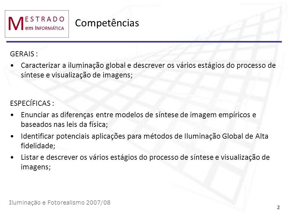 Competências GERAIS : Caracterizar a iluminação global e descrever os vários estágios do processo de síntese e visualização de imagens;