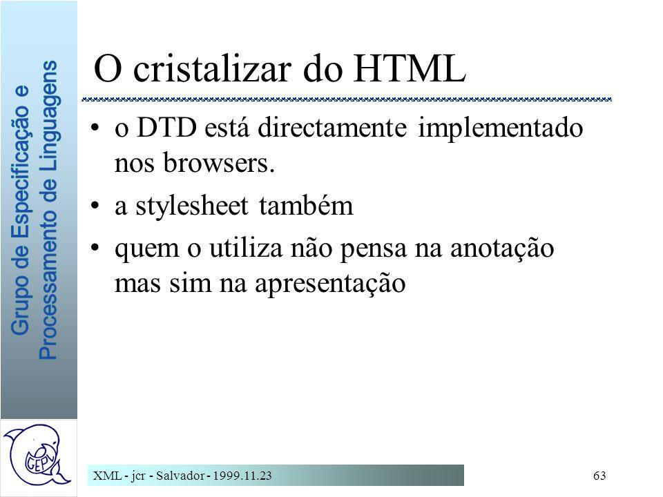 O cristalizar do HTML o DTD está directamente implementado nos browsers. a stylesheet também.