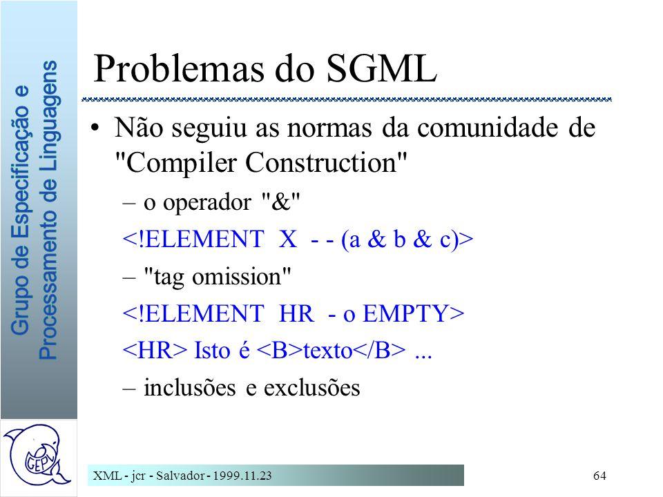 Problemas do SGML Não seguiu as normas da comunidade de Compiler Construction o operador & <!ELEMENT X - - (a & b & c)>