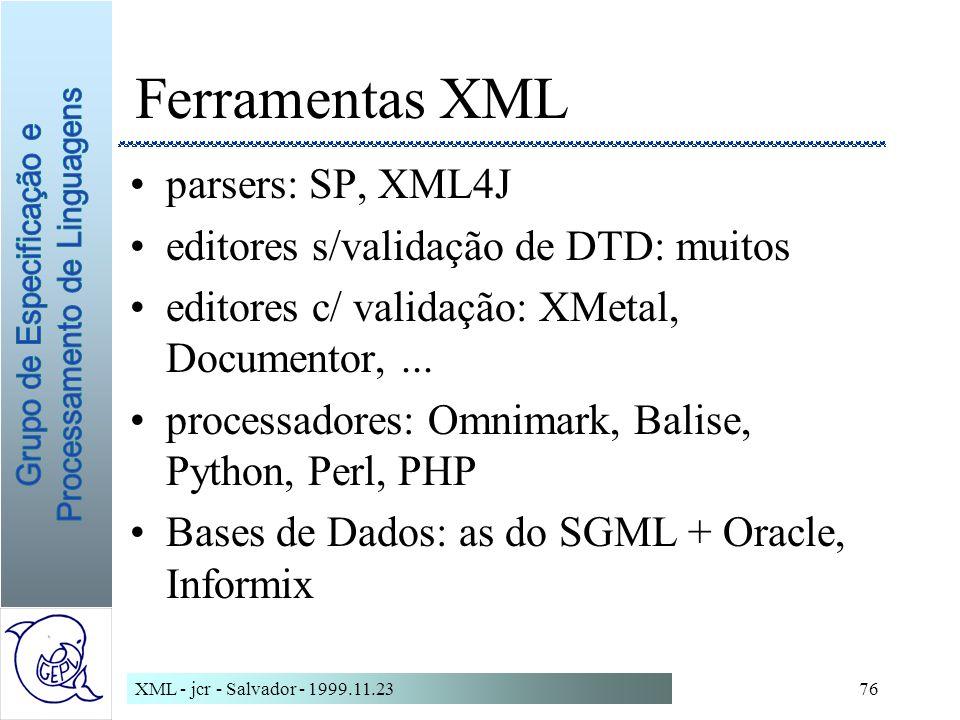 Ferramentas XML parsers: SP, XML4J editores s/validação de DTD: muitos