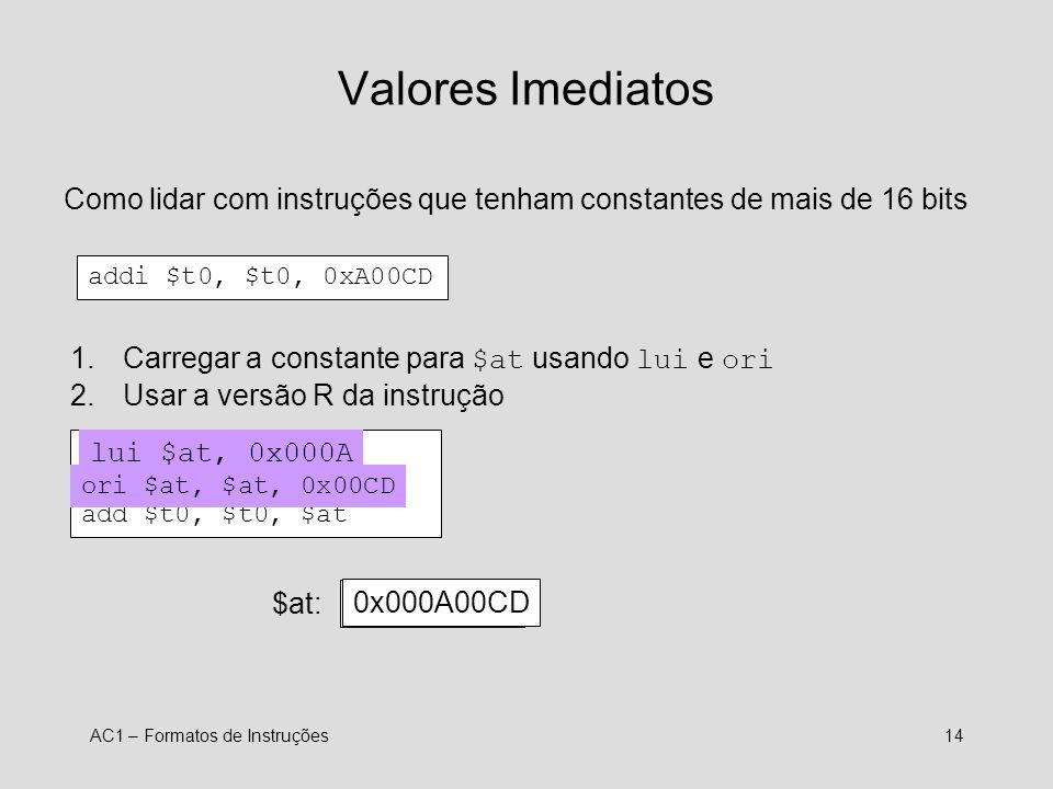 Valores ImediatosComo lidar com instruções que tenham constantes de mais de 16 bits. addi $t0, $t0, 0xA00CD.