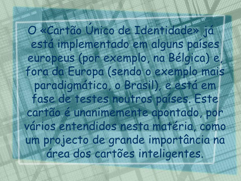O «Cartão Único de Identidade» já está implementado em alguns países europeus (por exemplo, na Bélgica) e, fora da Europa (sendo o exemplo mais paradigmático, o Brasil), e está em fase de testes noutros países.