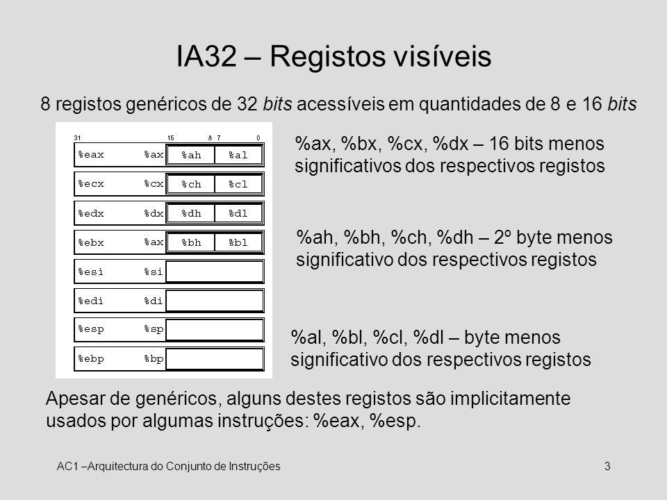 IA32 – Registos visíveis 8 registos genéricos de 32 bits acessíveis em quantidades de 8 e 16 bits.