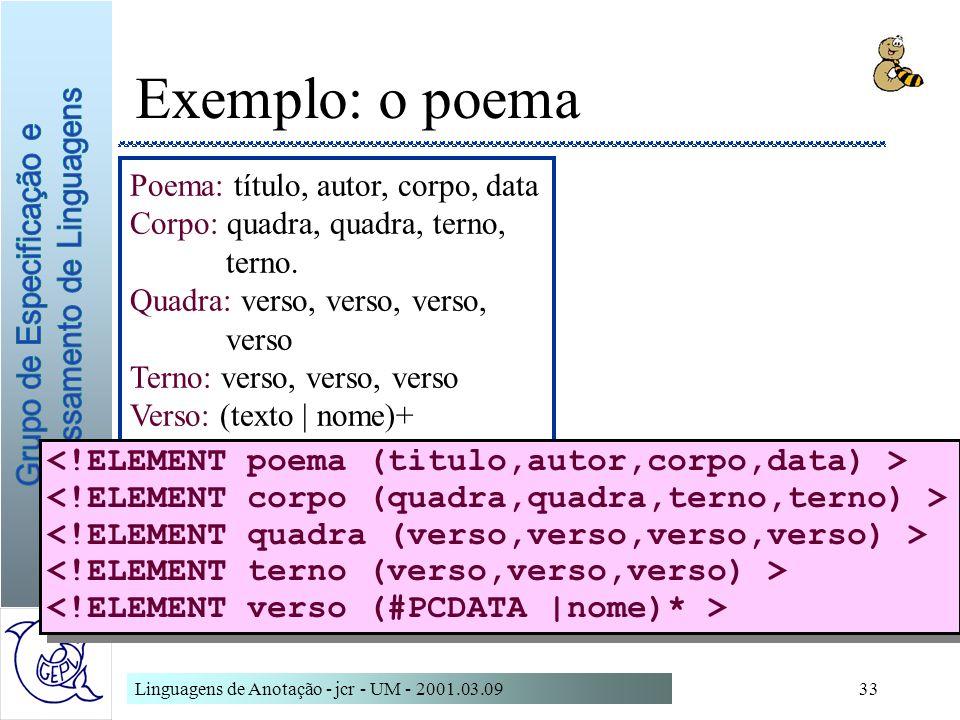 Exemplo: o poema <!ELEMENT poema (titulo,autor,corpo,data) >