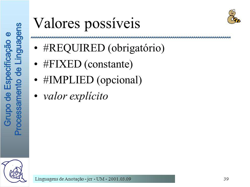 Valores possíveis #REQUIRED (obrigatório) #FIXED (constante)