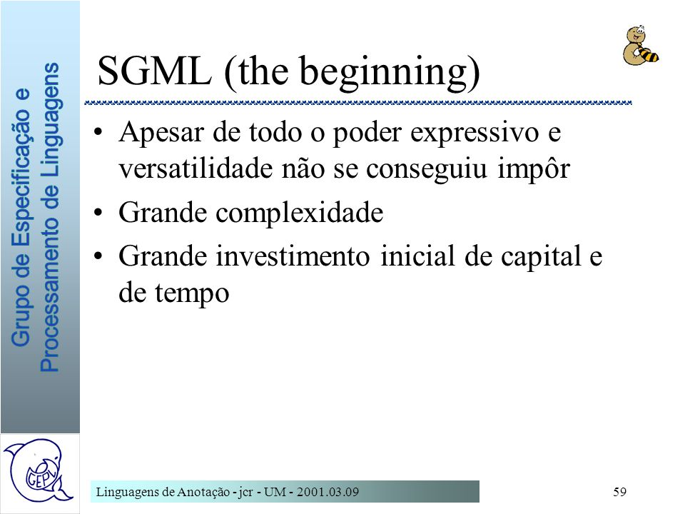 SGML (the beginning) Apesar de todo o poder expressivo e versatilidade não se conseguiu impôr. Grande complexidade.
