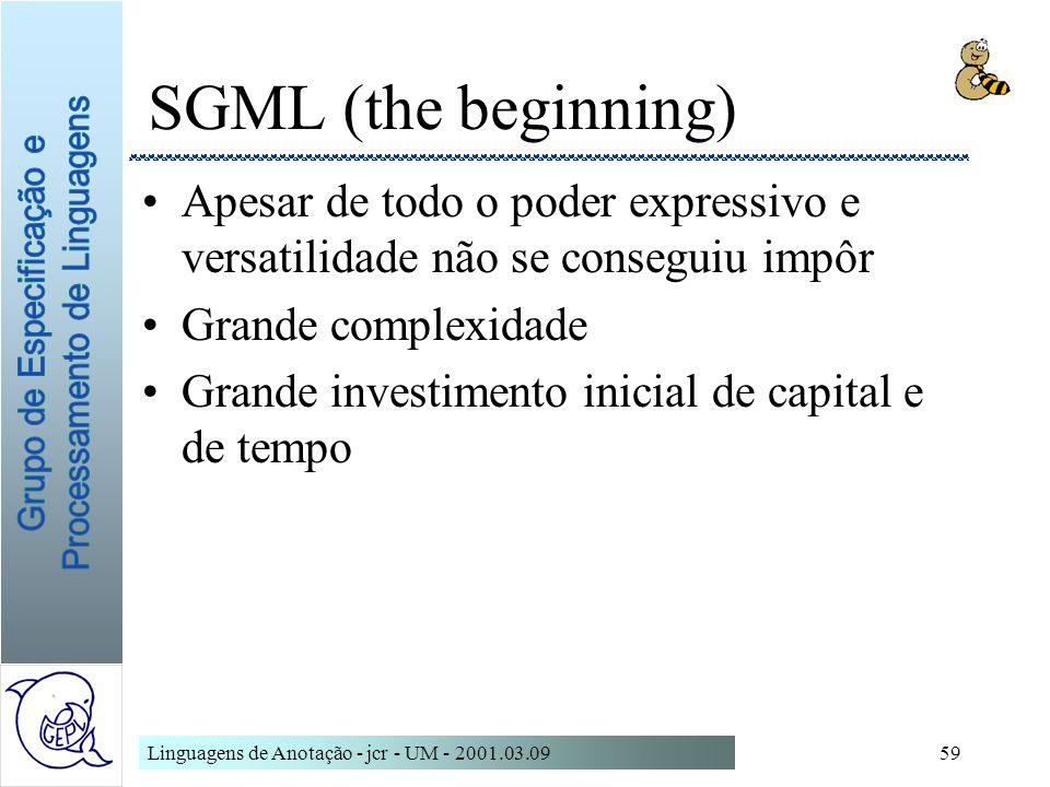 SGML (the beginning)Apesar de todo o poder expressivo e versatilidade não se conseguiu impôr. Grande complexidade.