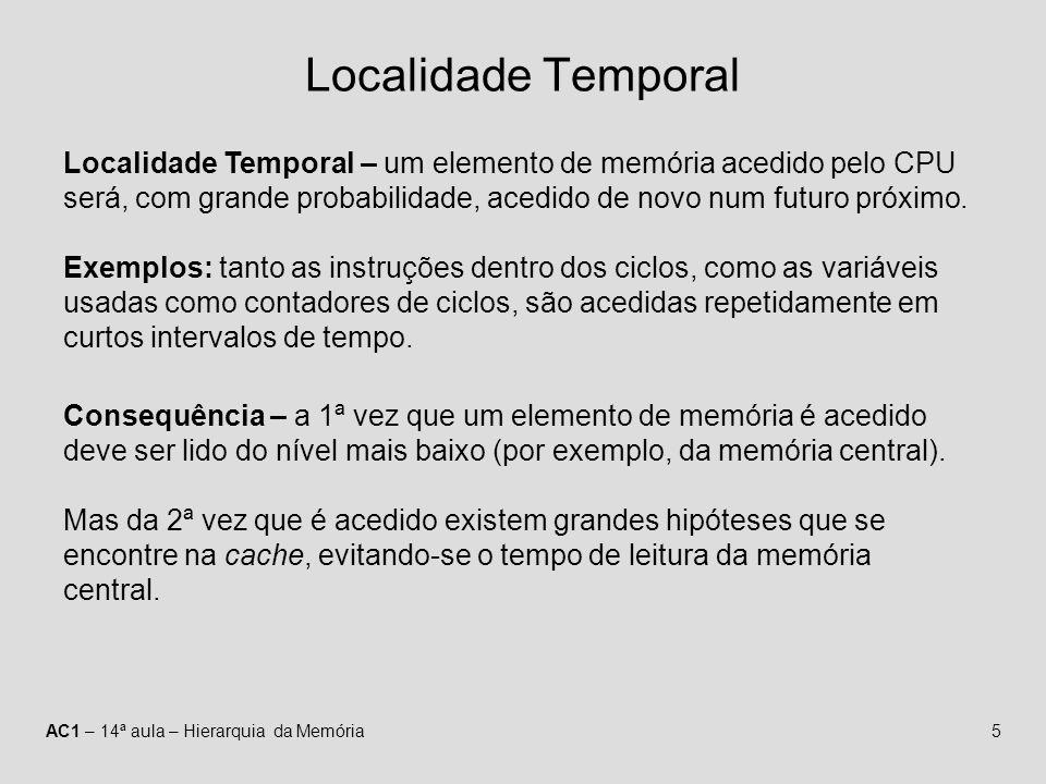 Localidade Temporal Localidade Temporal – um elemento de memória acedido pelo CPU será, com grande probabilidade, acedido de novo num futuro próximo.