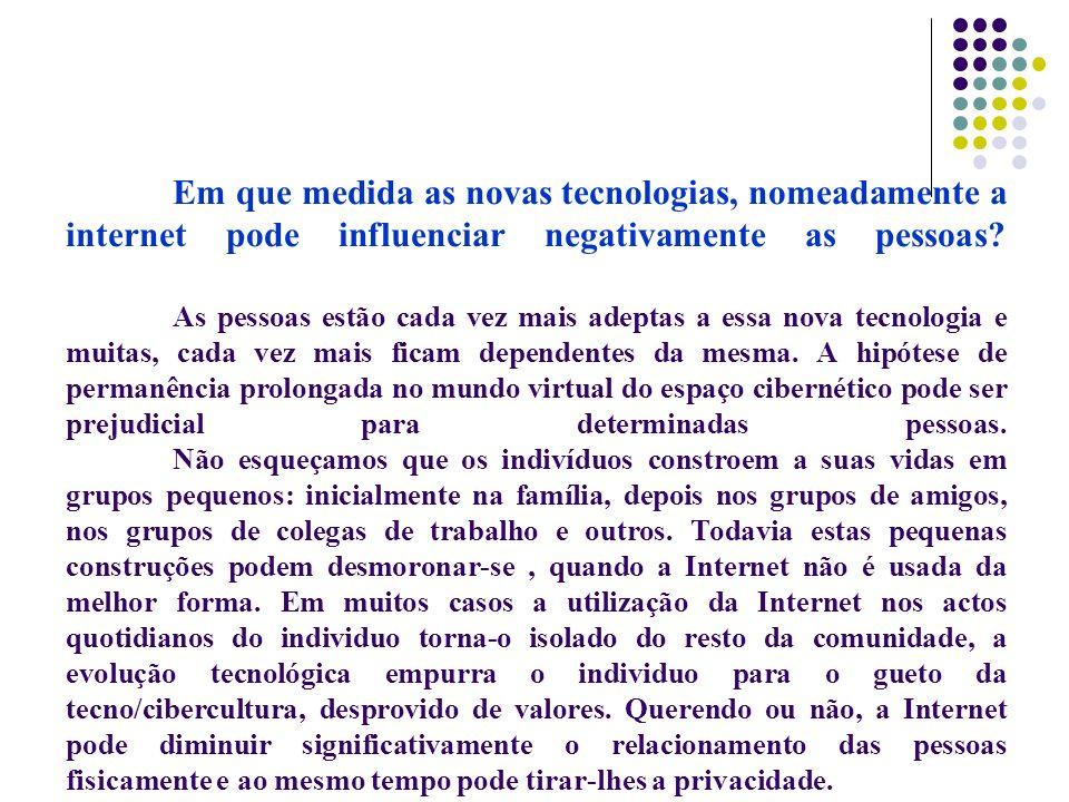 Em que medida as novas tecnologias, nomeadamente a internet pode influenciar negativamente as pessoas.